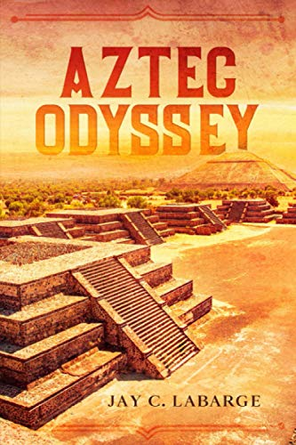 Compare Textbook Prices for Aztec Odyssey: Historical Action Adventure  ISBN 9798583154951 by LaBarge, Jay C.