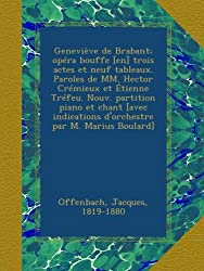 Geneviève de Brabant; opéra bouffe [en] trois actes et neuf tableaux. Paroles de MM. Hector Crémieux et Étienne Tréfeu. Nouv. partition piano et chant ... par M. Marius Boulard] (French Edition)