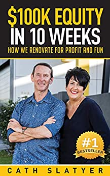 $100k Equity in 10 Weeks: How we Renovate for Profit and Fun by [Cath Slatyer]