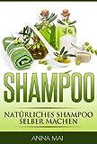 SHAMPOO: Natürliches Shampoo selber machen (2. Auflage): 50 Rezepte für alle Haartypen (Shampoo,...