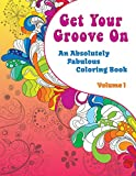 Get Your Groove On: An Absolutely Fabulous Hippie Adult Coloring Book (Volume 1)