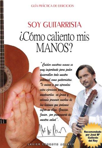 Soy Guitarrista. ¿Cómo caliento mis manos?: Guía práctica de ...
