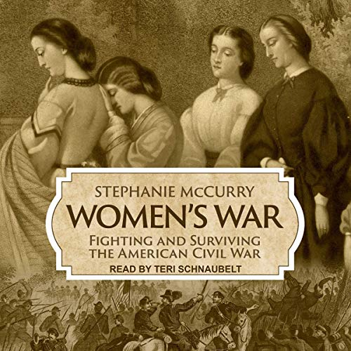Women's War     Fighting and Surviving the American Civil War              By:                                                                                                                                 Stephanie McCurry                               Narrated by:                                                                                                                                 Teri Schnaubelt                      Length: 8 hrs and 1 min     Not rated yet     Overall 0.0