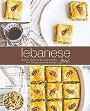 Lebanese Food: Enjoy Lebanese Cuisine at Home with Tasty Lebanese Recipes (2nd Edition)