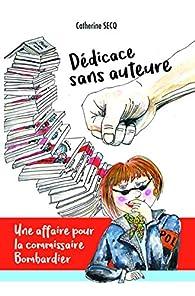 Dédicace sans auteure : Une affaire pour la commissaire Bombardier par Catherine Secq
