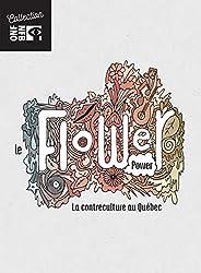 Le Flower Power // Le Quebec Hippie! Avec Harmonium en Californie,Robert Charlebois,Carole Laure,Mouffe,Raoul Dugay...