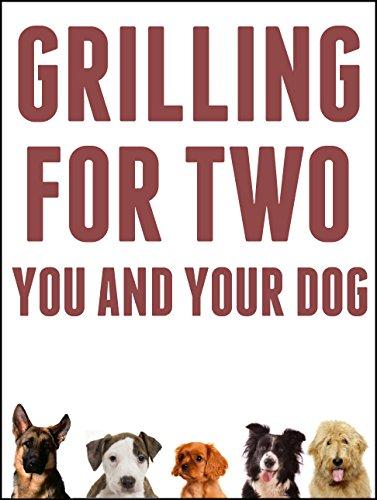Grilling For Two: You And Your Dog: A Caveman Grilling Guide For You And Awesome Treats For Your BFF (English Edition)