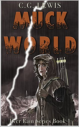 Muck World (a Post-Apocalyptic Adventure): Ever Rain Series Book One by [C.G. Lewis]
