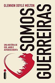 Somos guerreiras (Portuguese Edition) by [Glennon Doyle Melton]