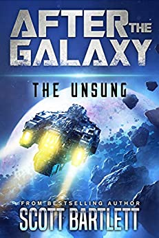 After the Galaxy: The Unsung by [Scott Bartlett]