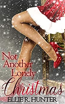 Not Another Lonely Christmas by [Ellie  R. Hunter, Dana  Hook]