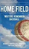 Home Field: Writers Remember Baseball