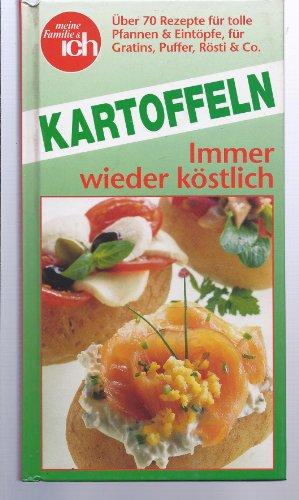 Kartoffeln - Immer wieder köstlich - Über 70 Rezepte für tolle Pfannen & Eintöpfe, für Gratins, Puffer, Rösti & Co