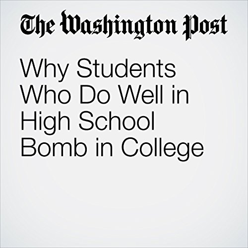 Why Students Who Do Well in High School Bomb in College cover art
