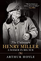 The Unknown Henry Miller: A Seeker in Big Sur by Arthur Hoyle(2016-08-09)