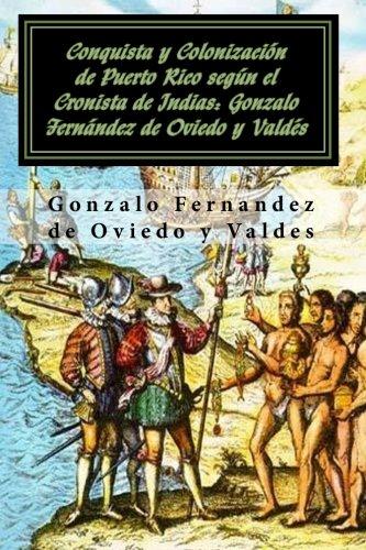 Conquista y Colonización de Puerto Rico según el Cronista de Indias: Gonzalo...