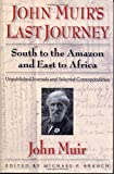 John Muir's Last Journey South to the Amazon and East to Africa: South to the Amazon and East to Africa: Unpublished Journals and Selected Correspondence (Pioneers of Conservation)
