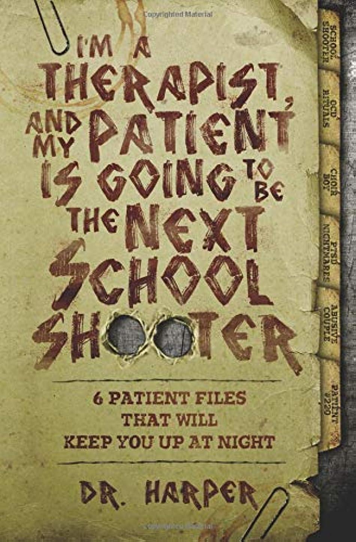 商品ブラウザ獲物I'm a Therapist, and My Patient is Going to be the Next School Shooter: 6 Patient Files That Will Keep You Up At Night