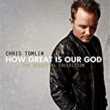 How Great Is Our God - The Essential Collection von Chris Tomlin