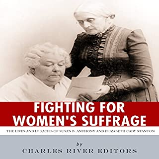 Fighting for Women's Suffrage: The Lives and Legacies of Susan B. Anthony and Elizabeth Cady Stanton audiobook cover art