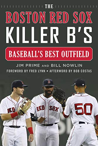 The Boston Red Sox Killer B's: Baseball's Best Outfield Boston Red Sox Center