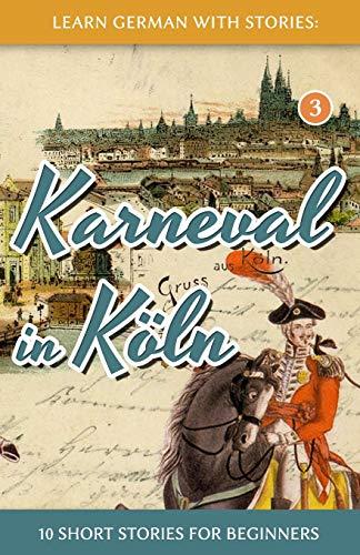 Learn German with Stories: Karneval in Köln – 10 Short Stories for Beginners (Dino lernt Deutsch,