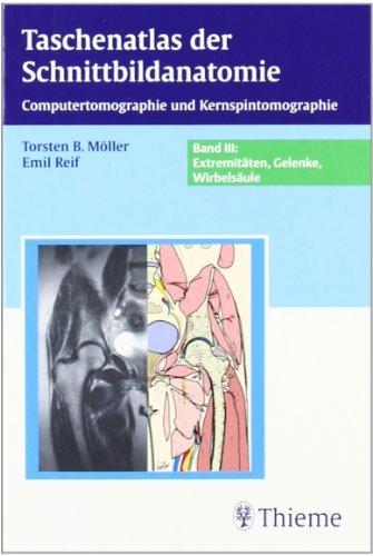 Taschenatlas der Schnittbildanatomie: Band III: Extremitäten, Gelenke, Wirbelsäule by Torsten Bert Möller (2006-10-11)