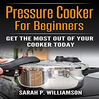 Pressure Cooker for Beginners      Get the Most Out of Your Cooker Today              By:                                                                                                                                 Sarah P. Williamson                               Narrated by:                                                                                                                                 Alex Z. Lancer                      Length: 21 mins     1 rating     Overall 5.0