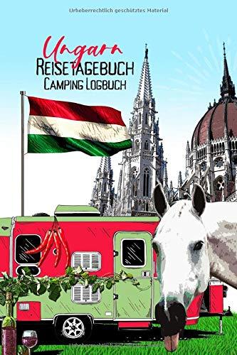 Ungarn Reisetagebuch Camping Logbuch: Wohnmobil Logbuch | Caravan Logbuch | Wohnmobilreise | Reisemobil Tagebuch | Reise & Camping Notizbuch | A5 | 144 Seiten