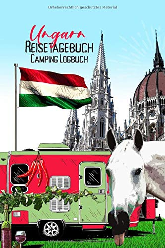 Ungarn Reisetagebuch Camping Logbuch: Wohnmobil Logbuch   Caravan Logbuch   Wohnmobilreise   Reisemobil Tagebuch   Reise...