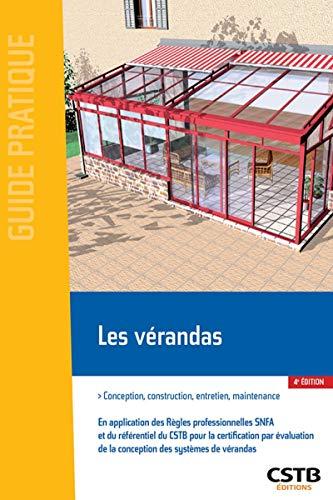 Les vérandas: Conception, construction, entretien, maintenance. En application des règles professionnnelles SNFA et du rérérentiel du CSTB pour la ... de la conception des systèmes de vérandas.