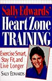 Sally Edwards' Heart Zone Training: Exercise Smart, Stay Fit and Live Longer