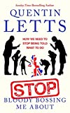 Stop Bloody Bossing Me About: How We Need To Stop Being Told What To Do (English Edition)