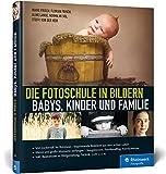 Die Fotoschule in Bildern. Babys, Kinder und Familie