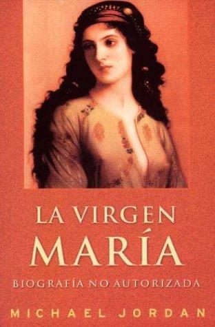 Virgen María, la - biografia no autorizada