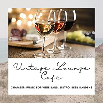 Vintage Lounge Cafè: Chamber Music for Wine Bars, Bistro, Beer Gardens