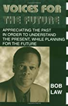 Voices for the Future: Appreciating the Past in Order to Understand the Present, While Planning for the Future