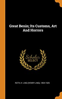 Great Benin; Its Customs, Art and Horrors