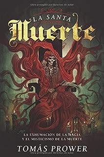 La Santa Muerte: La exhumación de la magia y el misticismo de la muerte (Spanish Edition)