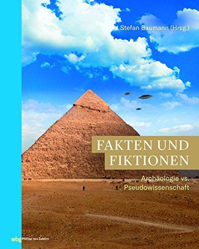 Fakten und Fiktionen: Archäologie vs. Pseudowissenschaft (Zaberns Bildbände zur Archäologie)