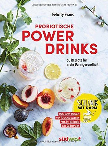Probiotische Powerdrinks: 50 Getränke für mehr Darmgesundheit. Mit einem Vorwort von Darm-Spezialistin Prof. Dr. Michaela Axt-Gadermann