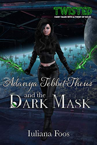 Adanya Tebbet-Theus and the Dark Mask (Twisted Book 2) by [Iuliana Foos]