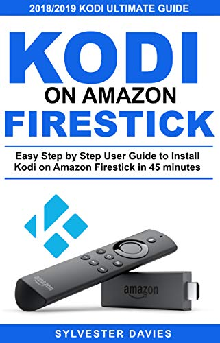 Kodi on Amazon Firestick: Easy Step by Step User Guide to Install Kodi on Amazon Firestick in 45 Minutes (English Edition)