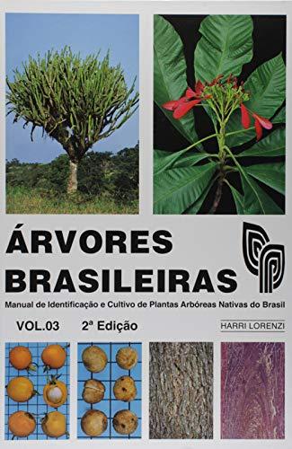 Árvores Brasileiras. Manual de Identificação e Cultivo de Plantas Arbóreas Nativas do Brasil - Volume 3