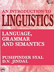 AN INTRODUCTION TO LINGUISTICS: Language, Grammar and Semantics 2nd Revised edition Edition, Kindle Edition