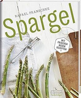 Spargel - Mit frischen neuen Rezepten