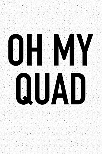 Oh My Quad: A 6x9 Inch Matte Softcover Journal Notebook With 120 Blank Lined Pages And A Funny Gym Workout Running Cover Slogan