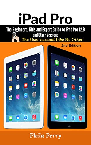 iPad Pro: The Beginners, Kids and Expert Guide to iPad Pro 12.9 and Other Versions: The User Manual like No Other (English Edition)