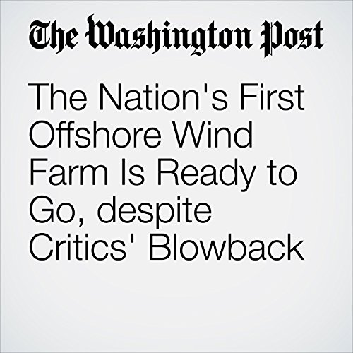 The Nation's First Offshore Wind Farm Is Ready to Go, despite Critics' Blowback audiobook cover art