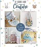 Le grand livre de couture pour bébé : 72 créations faciles